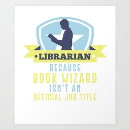 Wizard Isn'T An Official Job Title Librarian Bookworm Reading Archivist Art Print