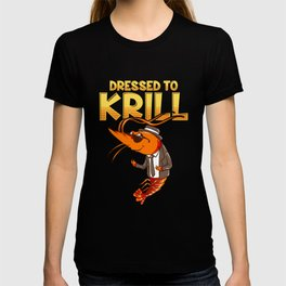 Dressed To Krill Funny Snappy Fish Ocean Pun T-shirt