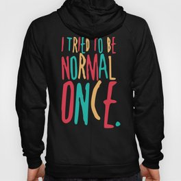Tried to Be Normal Once Hoody