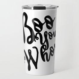 Boo You Whore Travel Mug