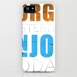 Forget Yesterday Enjoy Today iPhone Case
