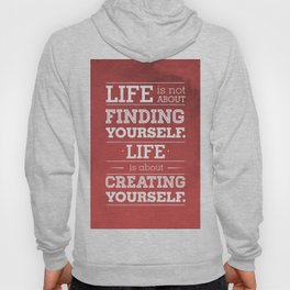 Life is not about finding yourself...Life is about creating yourself! Hoody