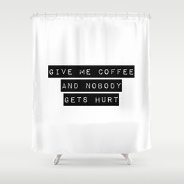 Give Me Coffee Shower Curtain