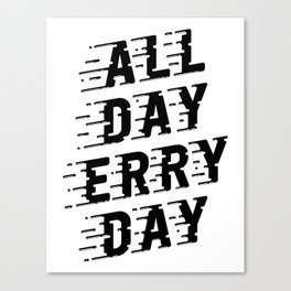 All Day Erry Day Canvas Print
