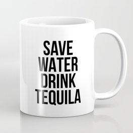 Save water drink tequila Coffee Mug
