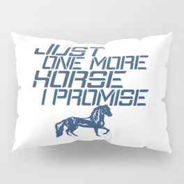 JUST ONE MORE HORSE Pillow Sham