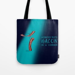Nobody Puts Bacon In A Corner Tote Bag