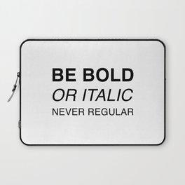 Be bold or italic, never regular Laptop Sleeve