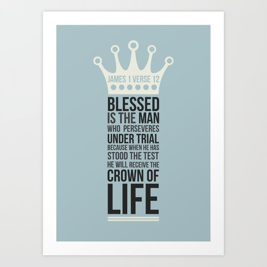 Blessed is the man who remains steadfast under trial, for when he has stood the test he will receive the crown of life.