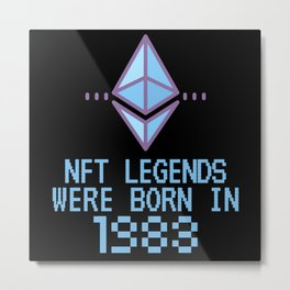 NFT Legends Were Born In 1983 Funny Crypto Metal Print