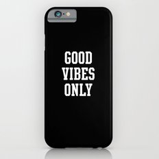 Good Vibes Only Slim Case iPhone 6s