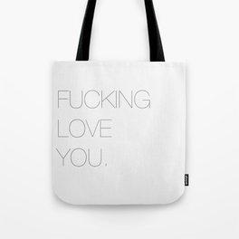 Fucking love you. Tote Bag