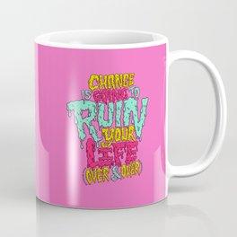 Change is Going to Ruin Your Life (Over & Over) Coffee Mug