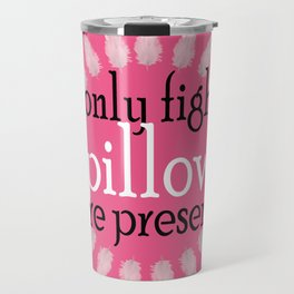 I only fight if pillows are present Travel Mug