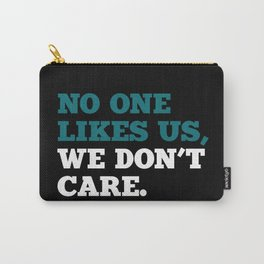 No one Likes Us, We Don't Care. Carry-All Pouch