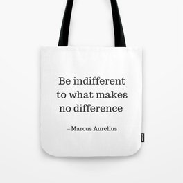 Be Indifferent to what makes no difference - Marcus Aurelius Stoic Wisdom Quote Tote Bag