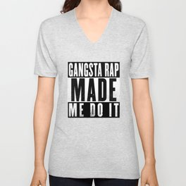 Gangsta Rap Made Me Do It Unisex V-Neck
