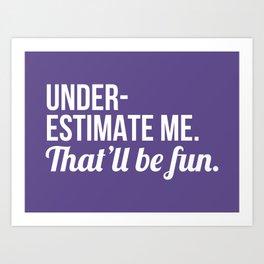 Underestimate Me That'll Be Fun (Ultra Violet) Art Print