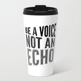 BE A VOICE NOT AN ECHO Travel Mug