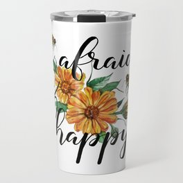 Be afraid and happy Travel Mug
