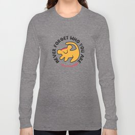 Never Forget Who You Are. Long Sleeve T-shirt