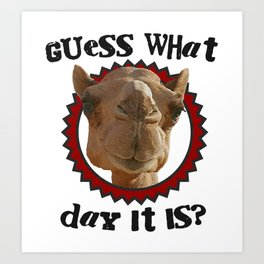 Hump Day Camel - Guess What Day it Is - Wednesday is Hump Day - Parody Camel Art Print