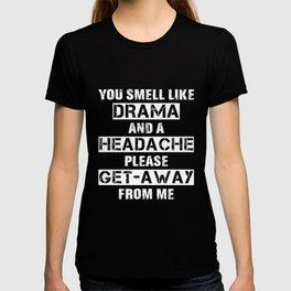 You Smell Like Drama and a Headache T-shirt