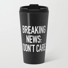 News: I Don't Care Travel Mug