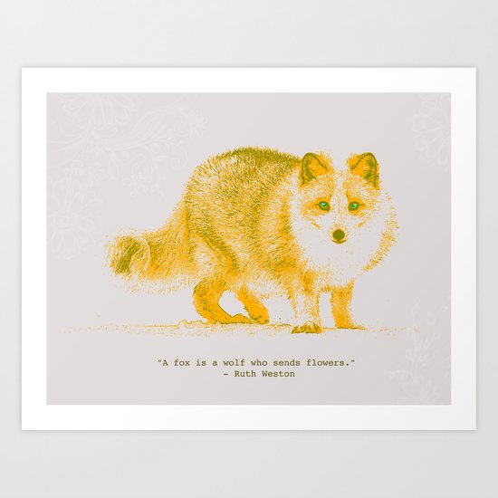 A Fox is a Wolf Who Sends Flowers Art Print