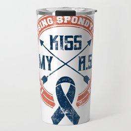 Kiss My A.S. Ankylosing Spondylitis Warrior Gift Travel Mug