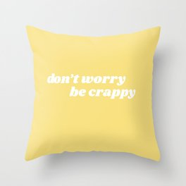 don't worry be crappy Throw Pillow