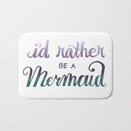 I'd Rather Be A Mermaid Bath Mat