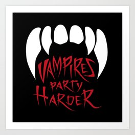 Vampires party harder Art Print