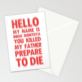 HELLO MY NAME IS INIGO MONTOYA YOU KILLED MY FATHER PREPARE TO DIE Stationery Cards