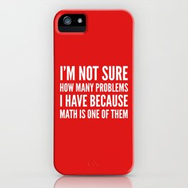 I'M NOT SURE HOW MANY PROBLEMS I HAVE BECAUSE MATH IS ONE OF THEM (Red) iPhone Case