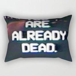 you are already dead Rectangular Pillow