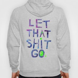 Let that shit go. Hoody