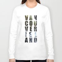 vancouver Long Sleeve T-shirts featuring VANCOUVER ISLAND by Amie Enns