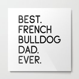 Best French Bulldog Dad Ever Dog Owner Gift Metal Print