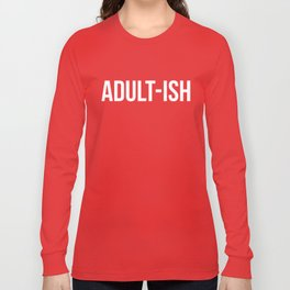 Adult-ish Funny Quote Long Sleeve T-shirt