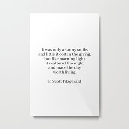 made the day worth living (f. Scott fitzgerald quote) Metal Print