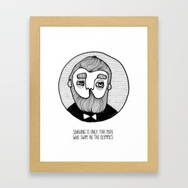 SHAVING IS ONLY FOR MEN WHO... Framed Art Print