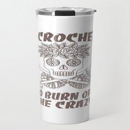 I CROCHET TO BURN OFF THE CRAZY Travel Mug