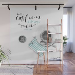Coffee is always a good idea Wall Mural