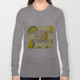 Taco Trucks On Every Corner Long Sleeve T-shirt