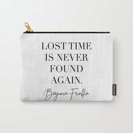 Lost Time Is Never Found Again. -Benjamin Franklin Quote Carry-All Pouch