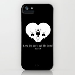 Love the dead, eat the living! iPhone Case