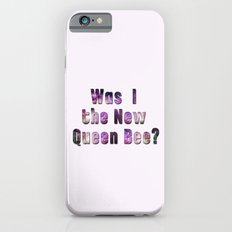 Was I the new QUEEN BEE? Quote from the movie Mean Girls iPhone 6s Slim Case