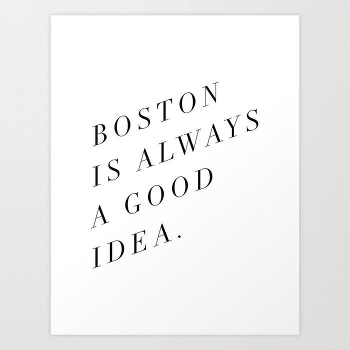 Boston is Always a Good Idea Art Print