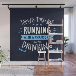Todays Forecast Running With A Chance Of Drinking Wall Mural